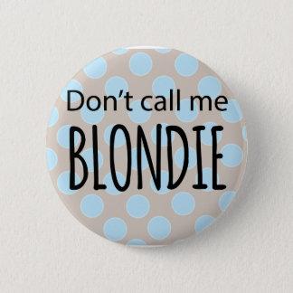 Rufen Sie mich nicht Blondie an Runder Button 5,7 Cm