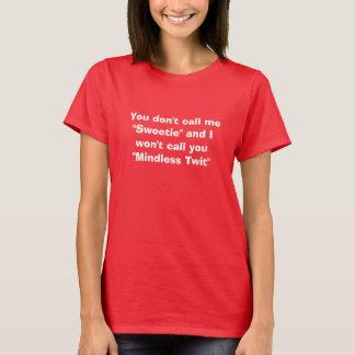 """Rufen Sie mich nicht """"Sweetie,"""" geistloser Twit an T-Shirt"""