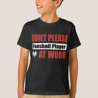 Ruhe bitte Foosball Spieler bei der Arbeit T-Shirt