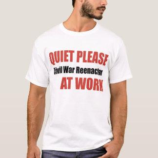 Ruhe-bitte ziviler Krieg Reenactor bei der Arbeit T-Shirt