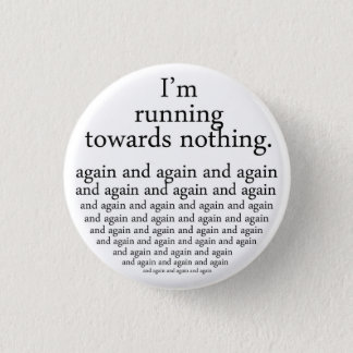 Running towards nothing runder button 2,5 cm