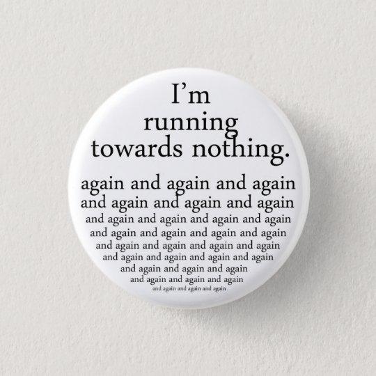 Running towards nothing runder button 2,5 cm