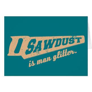 Sägemehl ist Mann-Glitter-Holzbearbeitungs-Humor Karte