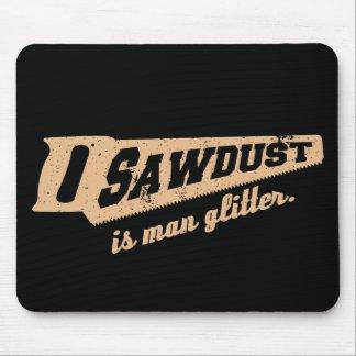 Sägemehl ist Mann-Glitter-Holzbearbeitungs-Humor Mauspads
