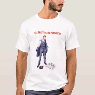 Sagen Sie den Marinesoldaten dem -- WWI T-Shirt