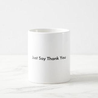 Sagen Sie einfach danken Ihnen Kaffeetasse