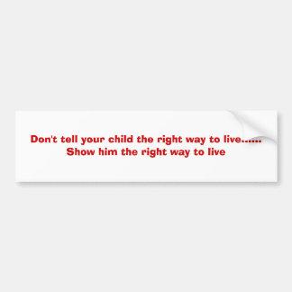 Sagen Sie Ihrem Kind der rechten Weise nicht zu le Autoaufkleber