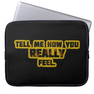 """""""Sagen Sie mir, wie Sie sich WIRKLICH fühlen. """" Laptop Sleeve"""