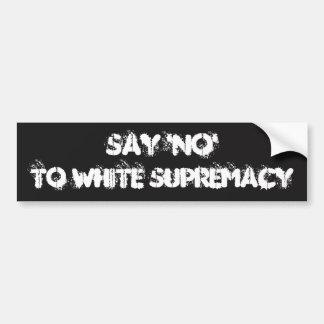"""""""Sagen Sie """"NEIN"""" zur weißen Vorherrschaft"""" Autoaufkleber"""
