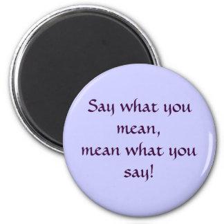 Sagen Sie, was Sie gemein, gemein, was Sie sagen! Runder Magnet 5,7 Cm