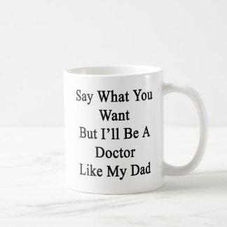 Sagen Sie, was Sie wollen, aber ich ein Doktor Kaffeetasse