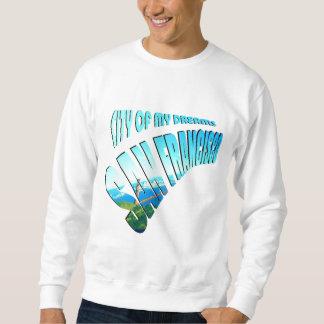San Francisco Stadt von Träumen Sweatshirt