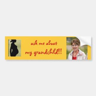 Sarah Palin fragen mich über mein Enkelkind Autoaufkleber