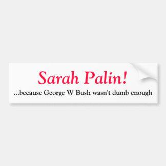 Sarah Palin-, weil George W Bush nicht d… war Autoaufkleber