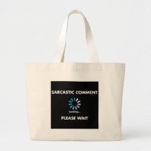Sarcastic Comment Loading Tote Bags