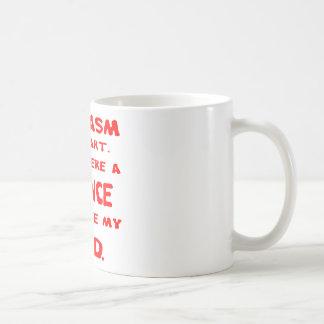 Sarkasmus ist eine Kunst, wenn Wissenschaft waren, Kaffeetasse