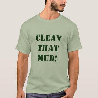 SÄUBERN SIE DIESEN MUD! T-Shirt
