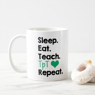 Schlaf. Essen Sie. Unterrichten Sie. TpT. Kaffeetasse