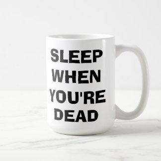 Schlaf, wenn Sie tot sind Kaffeetasse