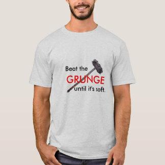 Schlagen Sie den SCHMUTZ, bis er weich ist T-Shirt