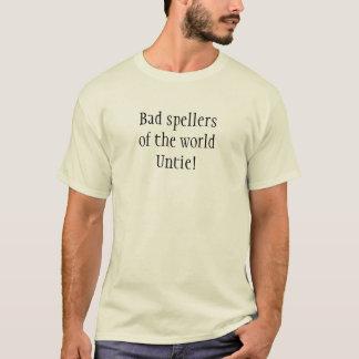 Schlechte Spellers der Welt lösen sich! T-Shirt