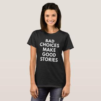 Schlechte Wahlen machen gute Geschichten (den T - T-Shirt