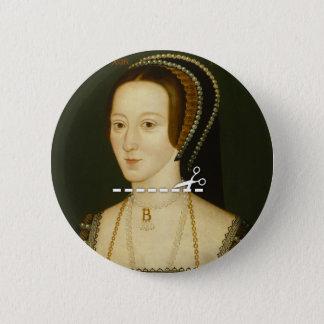 Schnitt hier - Anne Boleyn Runder Button 5,7 Cm