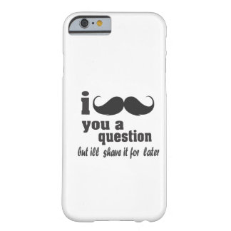 Schnurrbart I Sie eine Frage Barely There iPhone 6 Hülle