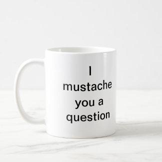 Schnurrbart I Sie eine Frage Kaffeetasse