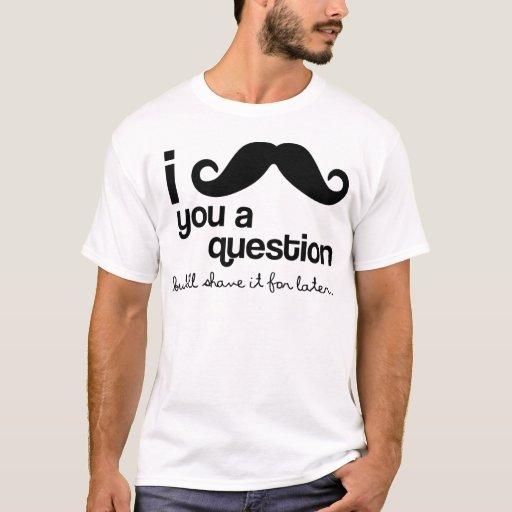 Schnurrbart I Sie eine Frage T-Shirt