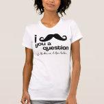 Schnurrbart I Sie eine Frage Tshirts
