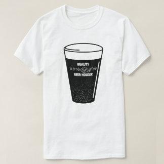 Schönheit ist im Auge des Bier-Halters T-Shirt