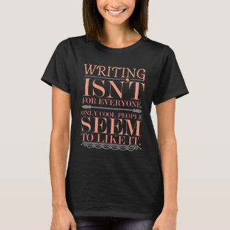 Schreiben ist nicht für jeder nur coole Leute T-Shirt