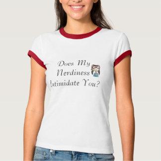 Schüchtert mein Nerdiness Sie ein? T-Shirt