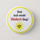 Schwäbischer Spruch Dädsch-Tag Runder Button 5,7 Cm