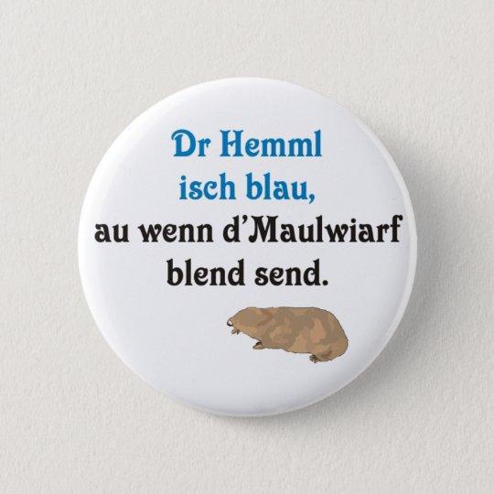 Schwäbischer Spruch Maulwürfe Runder Button 5,7 Cm