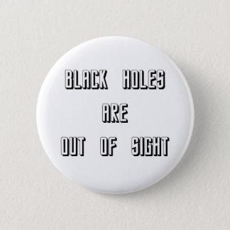 Schwarze Löcher sind aus den Augen Runder Button 5,7 Cm