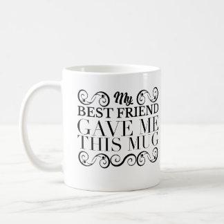 Schwarze Verzierung mein bester Freund gab mir Kaffeetasse