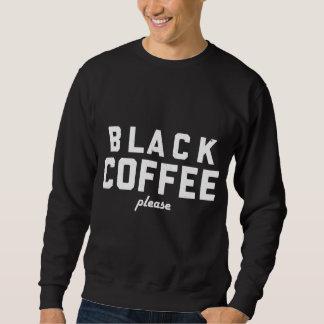 Schwarzer Kaffee bitte Sweatshirt