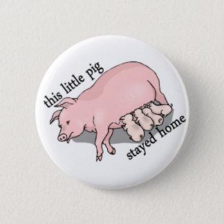 Schwein blieb Zuhause Runder Button 5,7 Cm