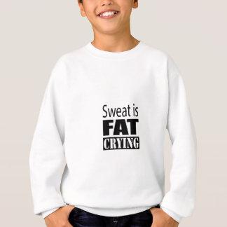 Schweiß ist fettes Schreien Sweatshirt