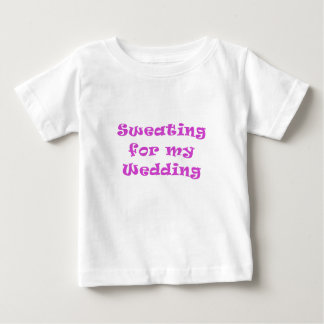 Schwitzen für meine Hochzeit Baby T-shirt