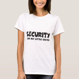 Security for my little sister T-Shirt