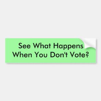 Sehen Sie, was geschieht, wenn Sie nicht wählen? Autoaufkleber