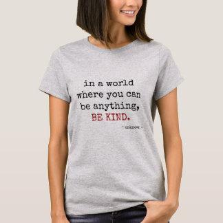 seien Sie alles. SEIEN Sie NETT (schwarzer Text) T-Shirt