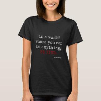 seien Sie alles. SEIEN Sie NETT (weißer Text) T-Shirt