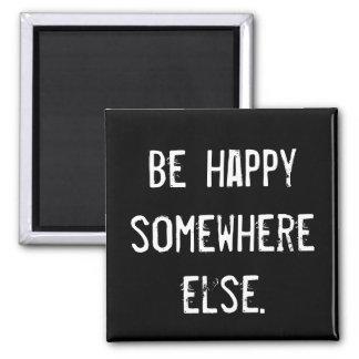 Seien Sie anderswo glücklich Quadratischer Magnet