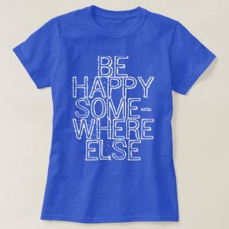 Seien Sie anderswo glücklich Shirt
