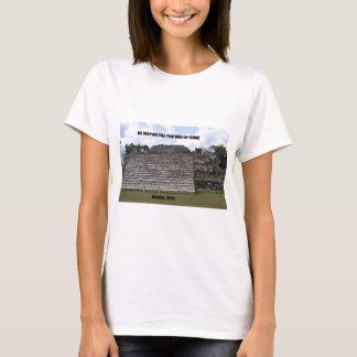 Seien Sie bis das Ende der Zeit Maya T-Shirt