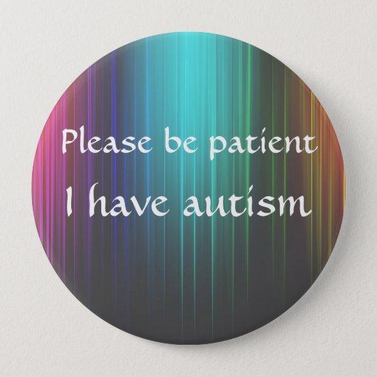 Seien Sie bitte geduldig: Ich habe Autismus Runder Button 10,2 Cm